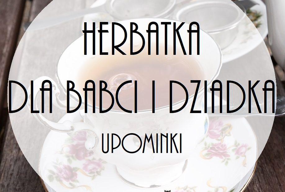 Herbatka Dla Babci I Dziadka Upominki Przedszkolankowo
