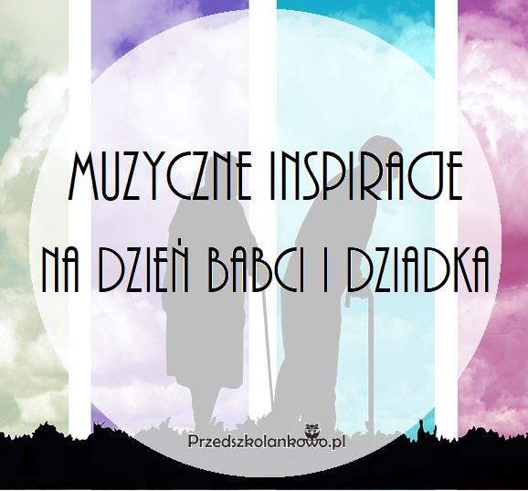 Muzyczne Inspiracje Na Dzień Babci I Dziadka Przedszkolankowo