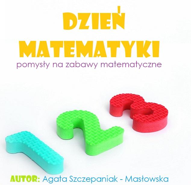 Dzień Matematyki Pomysły Na Matematyczne Zabawy